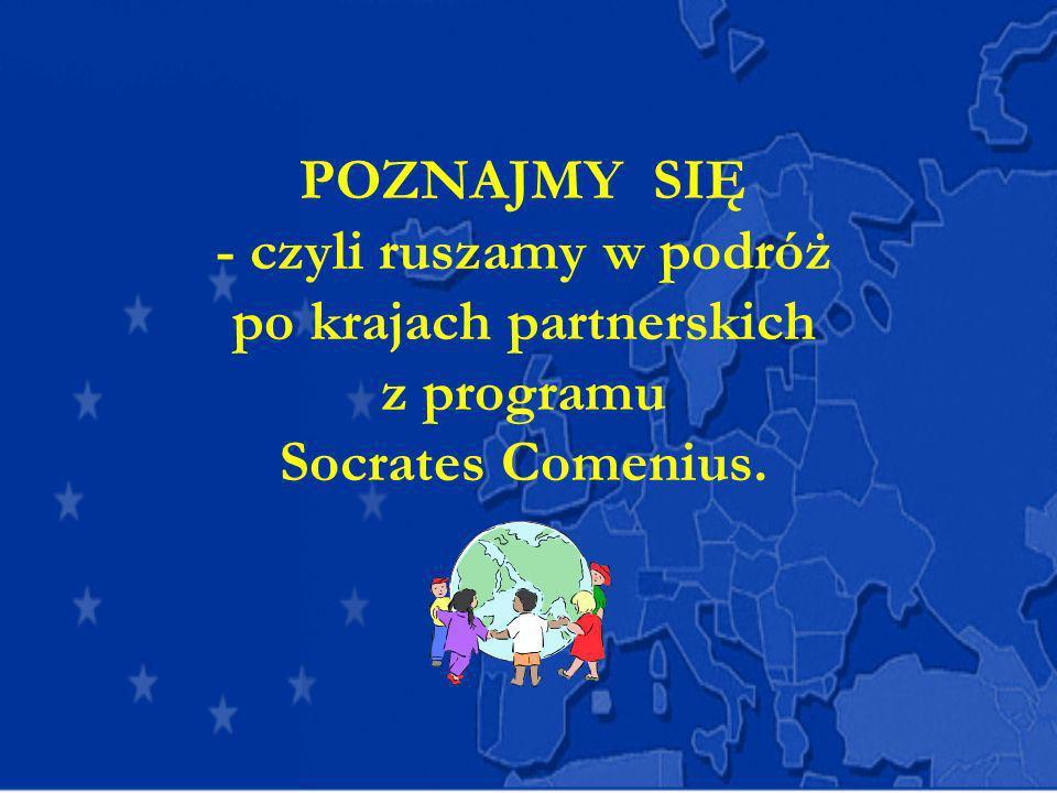 POZNAJMY SIĘ - czyli ruszamy w podróż po krajach partnerskich z programu Socrates Comenius.