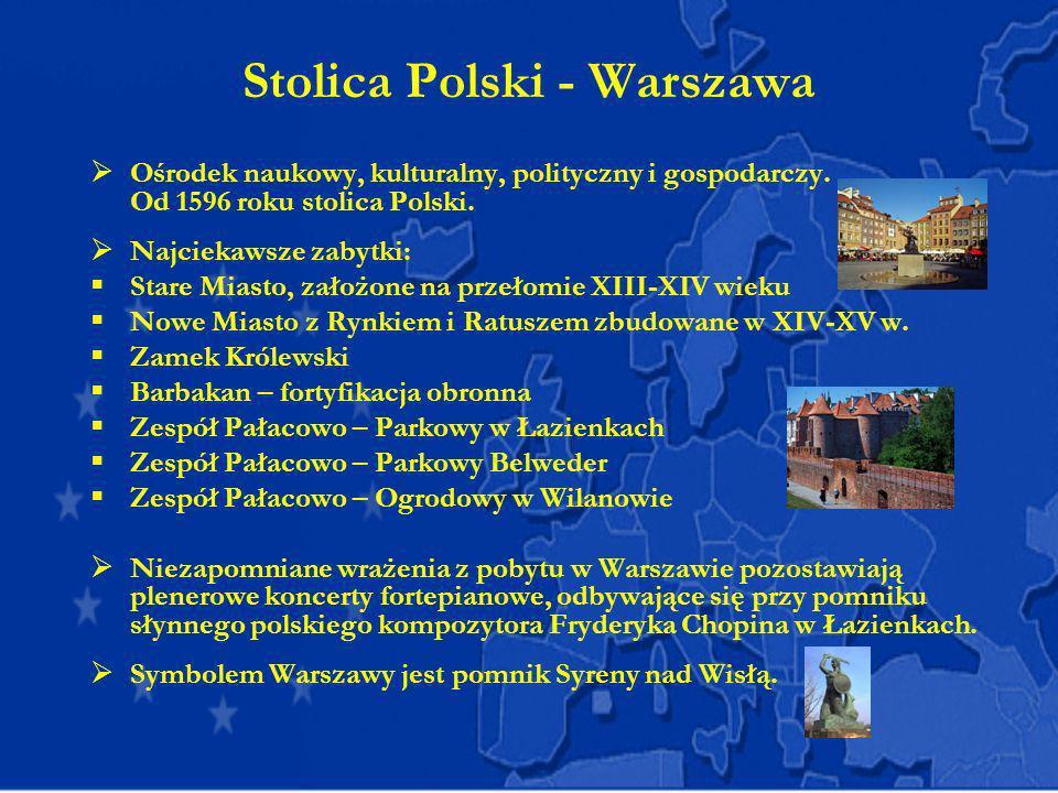 Stolica Polski - Warszawa Ośrodek naukowy, kulturalny, polityczny i gospodarczy. Od 1596 roku stolica Polski. Najciekawsze zabytki: Stare Miasto, zało