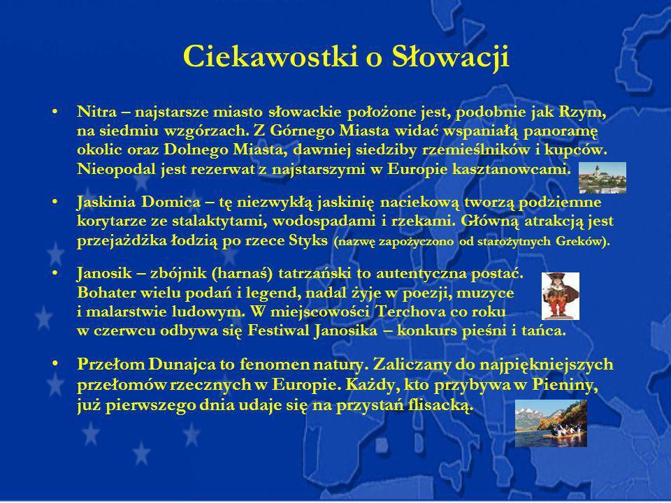 Ciekawostki o Słowacji Nitra – najstarsze miasto słowackie położone jest, podobnie jak Rzym, na siedmiu wzgórzach. Z Górnego Miasta widać wspaniałą pa