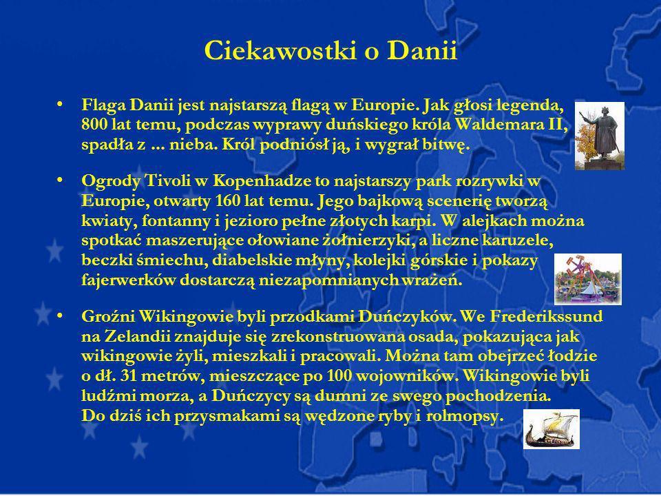 Ciekawostki o Danii Flaga Danii jest najstarszą flagą w Europie. Jak głosi legenda, 800 lat temu, podczas wyprawy duńskiego króla Waldemara II, spadła