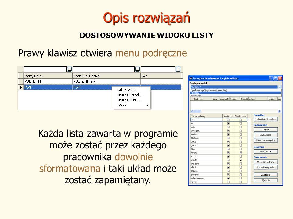 Opis rozwiązań DOSTOSOWYWANIE WIDOKU LISTY Każda lista zawarta w programie może zostać przez każdego pracownika dowolnie sformatowana i taki układ moż