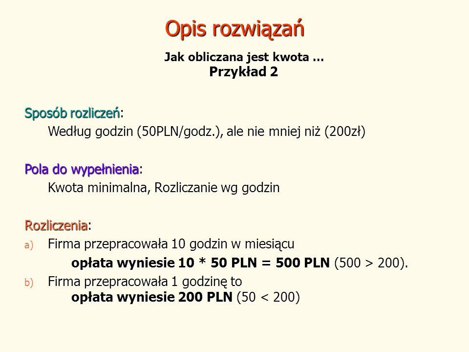 Opis rozwiązań Sposób rozliczeń: Według godzin (50PLN/godz.), ale nie mniej niż (200zł) Pola do wypełnienia: Kwota minimalna, Rozliczanie wg godzin Ro