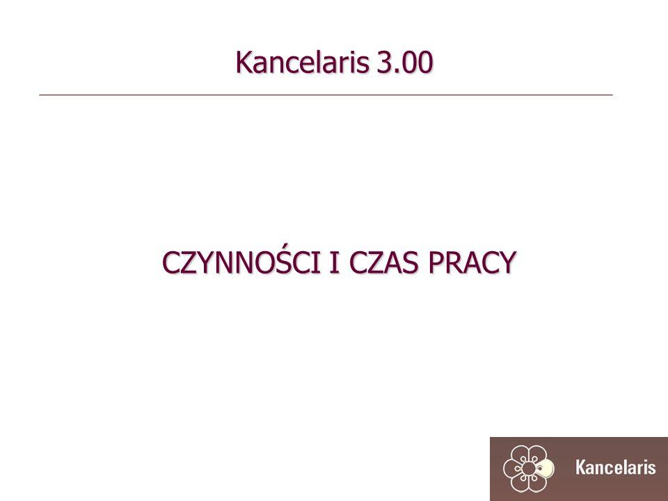 Kancelaris 3.00 CZYNNOŚCI I CZAS PRACY