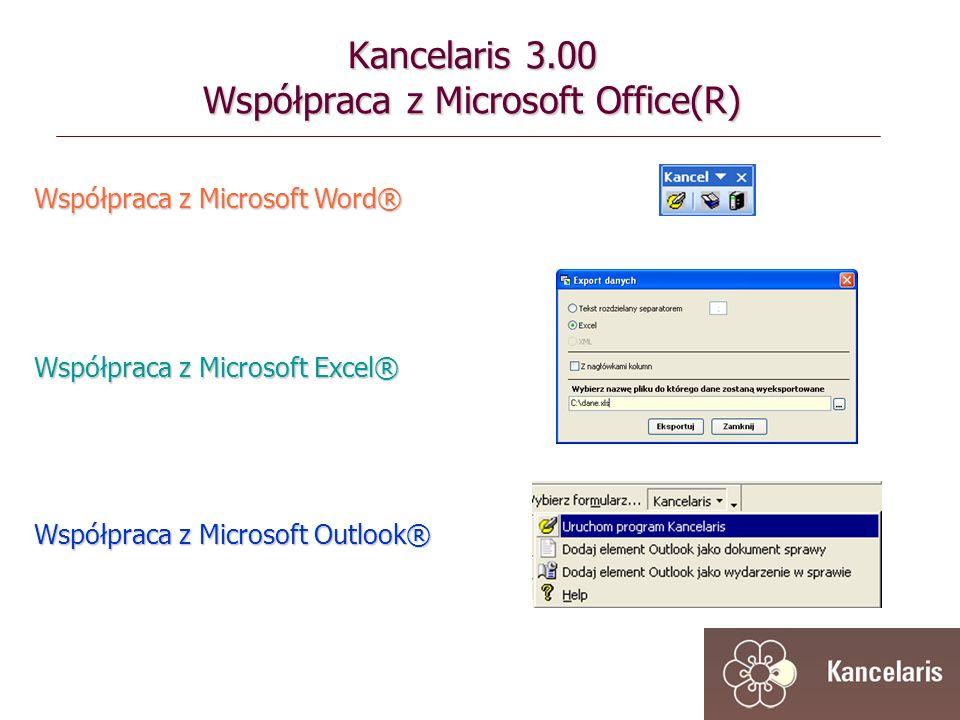 Współpraca z Microsoft Word® Współpraca z Microsoft Outlook® Współpraca z Microsoft Excel® Kancelaris 3.00 Współpraca z Microsoft Office(R)