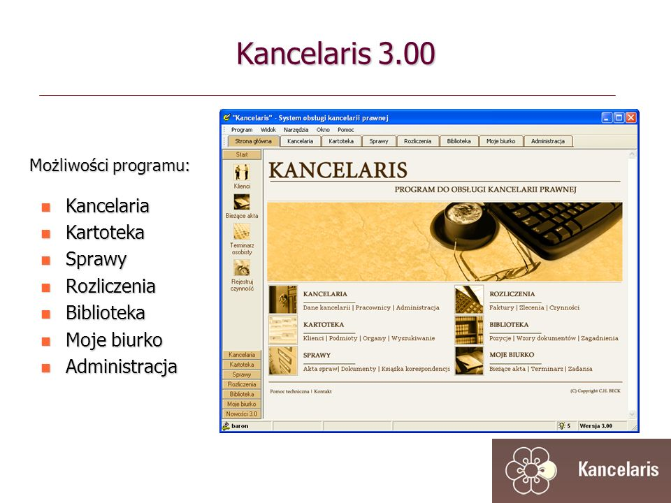 Kancelaris 3.00 Możliwości programu: Kancelaria Kancelaria Kartoteka Kartoteka Sprawy Sprawy Rozliczenia Rozliczenia Biblioteka Biblioteka Moje biurko