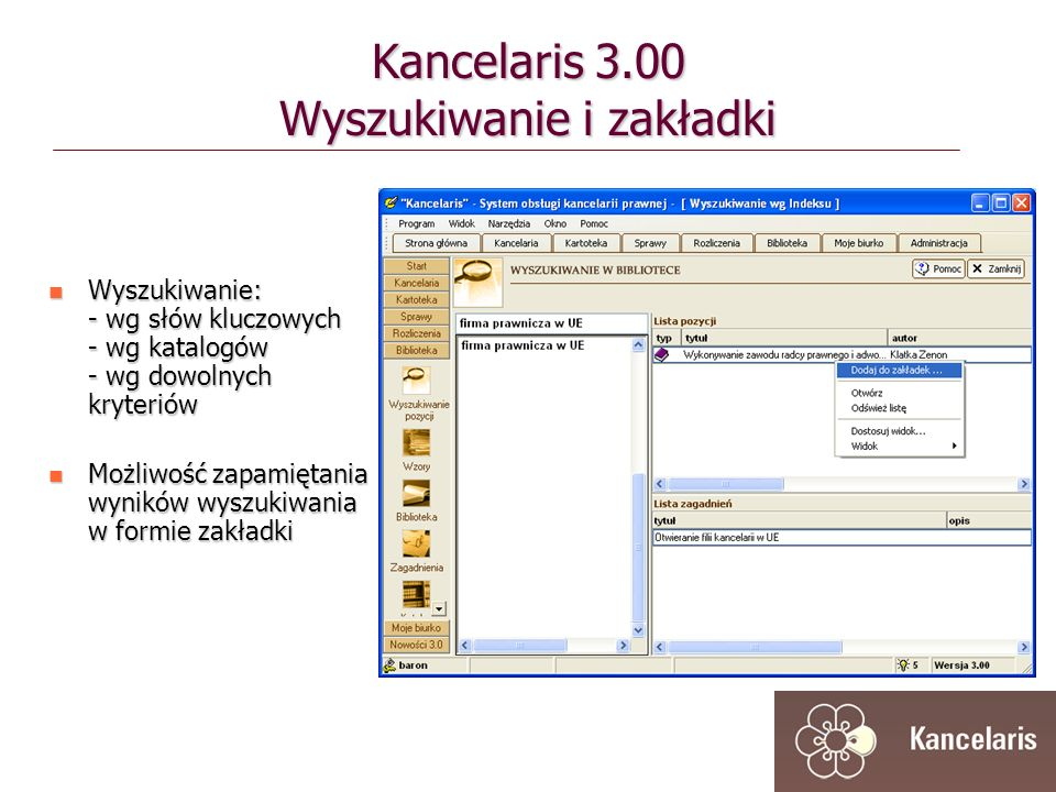 Kancelaris 3.00 Wyszukiwanie i zakładki Wyszukiwanie: - wg słów kluczowych - wg katalogów - wg dowolnych kryteriów Wyszukiwanie: - wg słów kluczowych