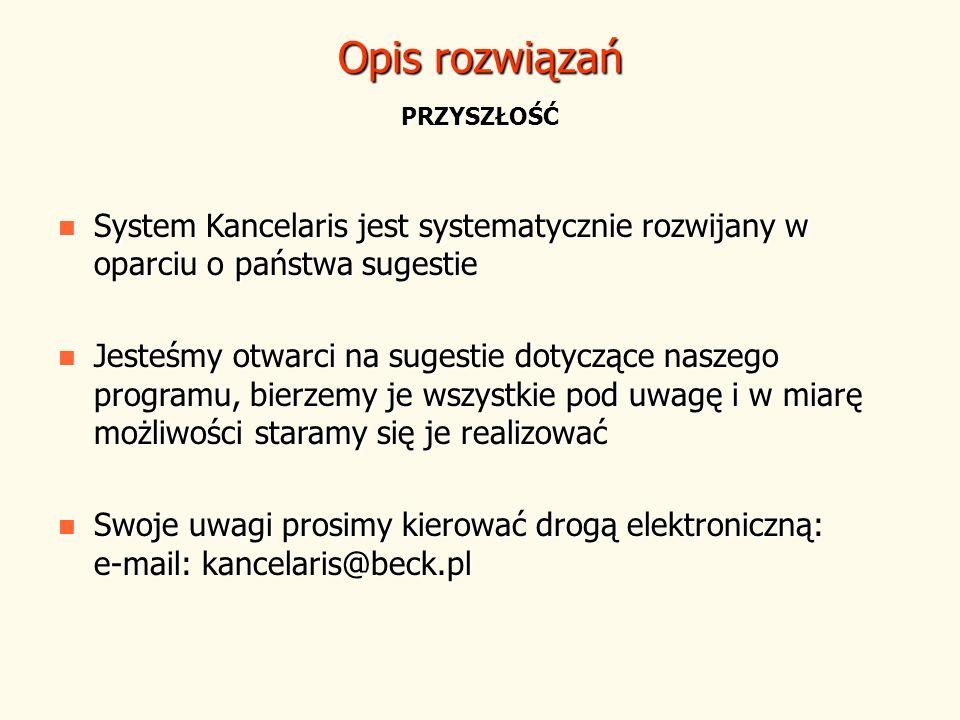 Opis rozwiązań PRZYSZŁOŚĆ System Kancelaris jest systematycznie rozwijany w oparciu o państwa sugestie System Kancelaris jest systematycznie rozwijany