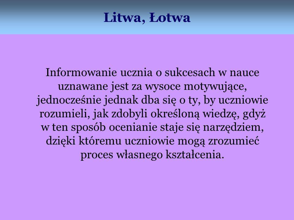 Litwa, Łotwa Informowanie ucznia o sukcesach w nauce uznawane jest za wysoce motywujące, jednocześnie jednak dba się o ty, by uczniowie rozumieli, jak