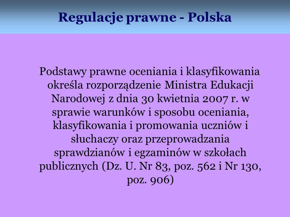 Regulacje prawne - Polska Podstawy prawne oceniania i klasyfikowania określa rozporządzenie Ministra Edukacji Narodowej z dnia 30 kwietnia 2007 r. w s