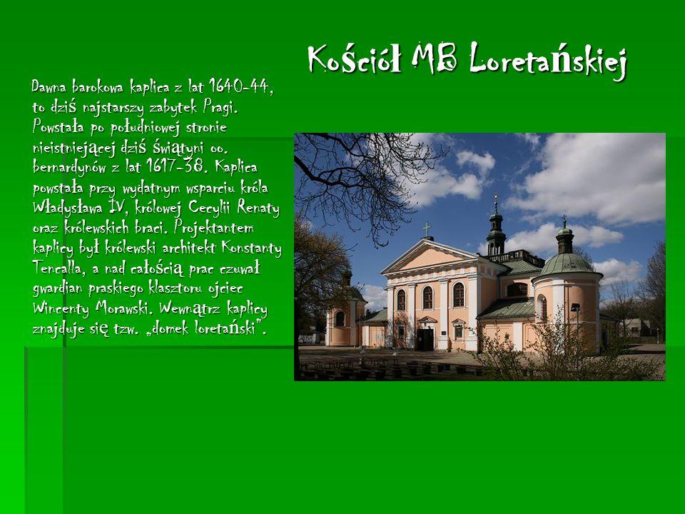 Ko ś ció ł MB Loreta ń skiej Dawna barokowa kaplica z lat 1640-44, to dzi ś najstarszy zabytek Pragi.