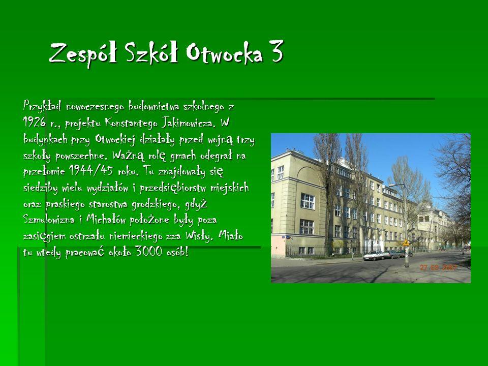 Zespó ł Szkó ł Otwocka 3 Przyk ł ad nowoczesnego budownictwa szkolnego z 1926 r., projektu Konstantego Jakimowicza.