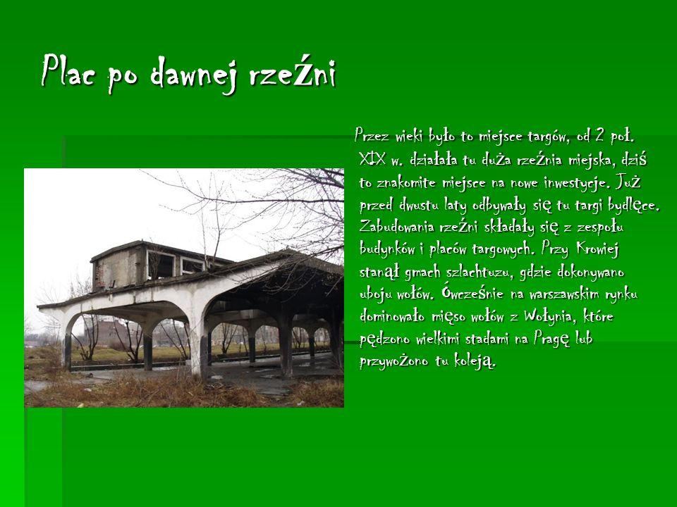 Plac po dawnej rze ź ni Przez wieki by ł o to miejsce targów, od 2 po ł.