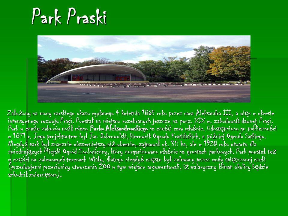 Park Praski Za ł o ż ony na mocy carskiego ukazu wydanego 4 kwietnia 1865 roku przez cara Aleksandra III, a wi ę c w okresie intensywnego rozwoju Pragi.