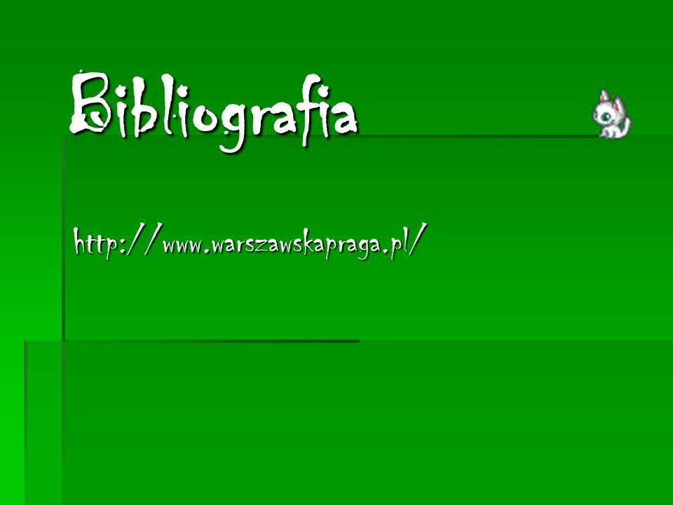 Bibliografia http://www.warszawskapraga.pl/