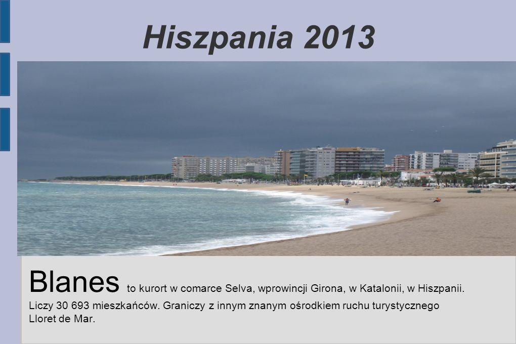 Hiszpania 2013 Blanes to kurort w comarce Selva, wprowincji Girona, w Katalonii, w Hiszpanii. Liczy 30 693 mieszkańców. Graniczy z innym znanym ośrodk
