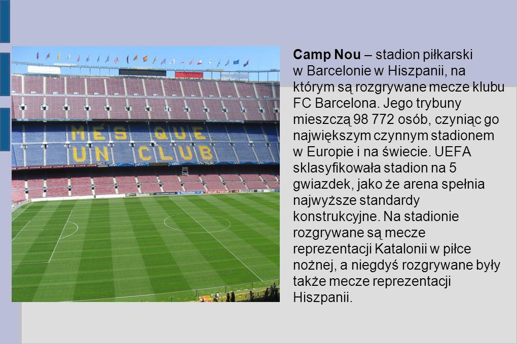 Camp Nou – stadion piłkarski w Barcelonie w Hiszpanii, na którym są rozgrywane mecze klubu FC Barcelona. Jego trybuny mieszczą 98 772 osób, czyniąc go