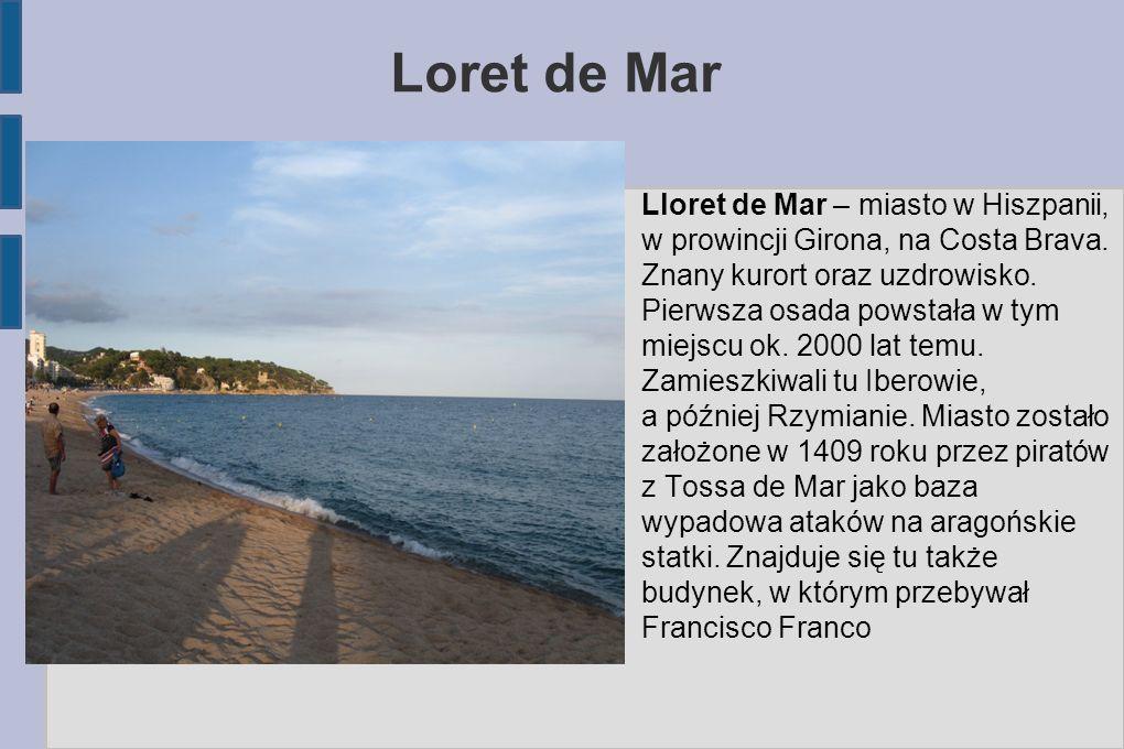 Loret de Mar Lloret de Mar – miasto w Hiszpanii, w prowincji Girona, na Costa Brava. Znany kurort oraz uzdrowisko. Pierwsza osada powstała w tym miejs