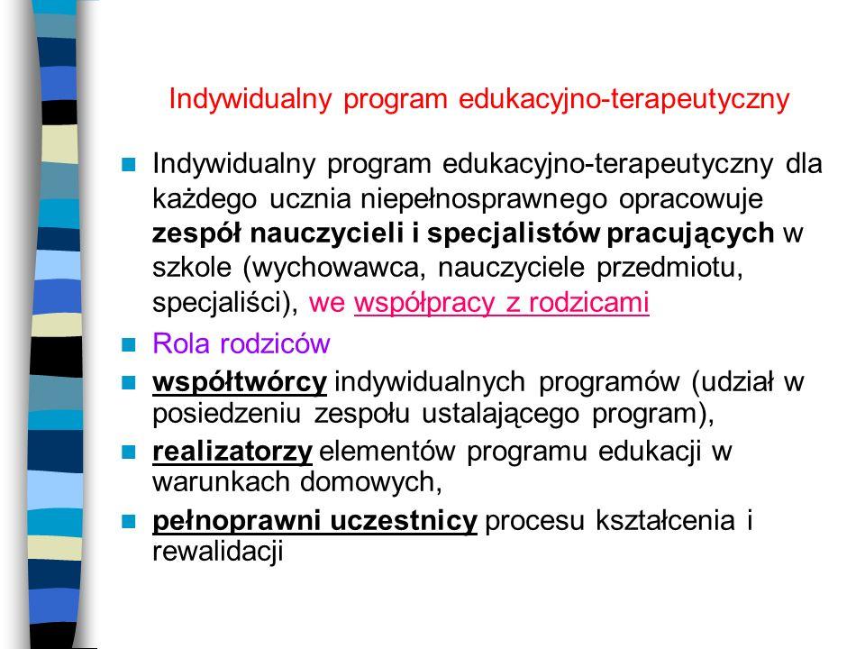 Indywidualny program edukacyjno-terapeutyczny Indywidualny program edukacyjno-terapeutyczny dla każdego ucznia niepełnosprawnego opracowuje zespół nau