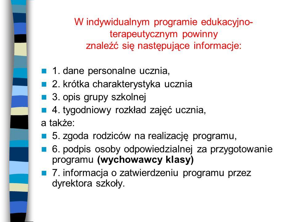 W indywidualnym programie edukacyjno- terapeutycznym powinny znaleźć się następujące informacje: 1. dane personalne ucznia, 2. krótka charakterystyka