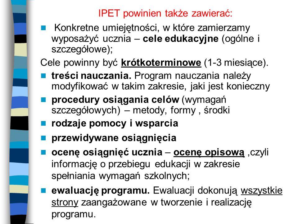 IPET powinien także zawierać: Konkretne umiejętności, w które zamierzamy wyposażyć ucznia – cele edukacyjne (ogólne i szczegółowe); Cele powinny być k