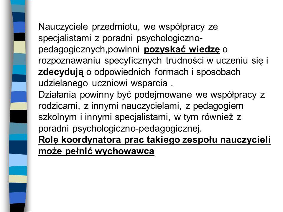 Nauczyciele przedmiotu, we współpracy ze specjalistami z poradni psychologiczno- pedagogicznych,powinni pozyskać wiedzę o rozpoznawaniu specyficznych
