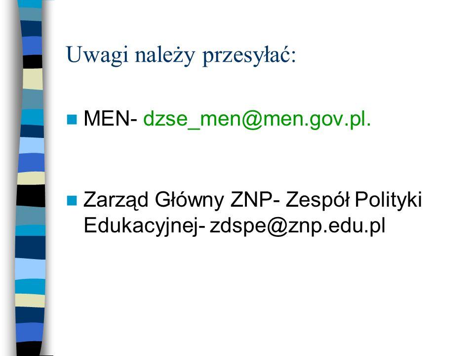 Uwagi należy przesyłać: MEN- dzse_men@men.gov.pl. Zarząd Główny ZNP- Zespół Polityki Edukacyjnej- zdspe@znp.edu.pl