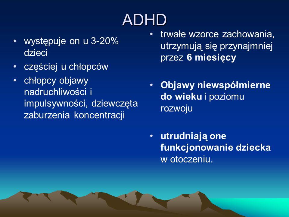 ADHD występuje on u 3-20% dzieci częściej u chłopców chłopcy objawy nadruchliwości i impulsywności, dziewczęta zaburzenia koncentracji trwałe wzorce z