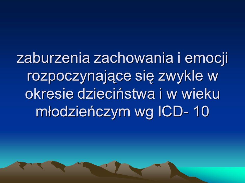 zaburzenia zachowania i emocji rozpoczynające się zwykle w okresie dzieciństwa i w wieku młodzieńczym wg ICD- 10