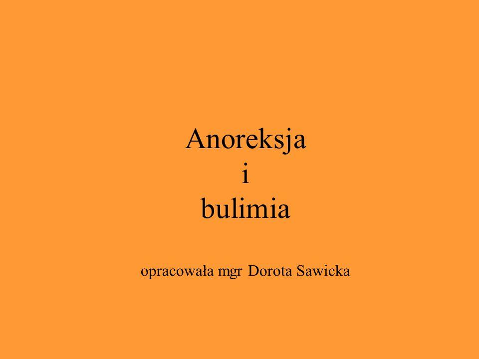 Anoreksja i bulimia opracowała mgr Dorota Sawicka