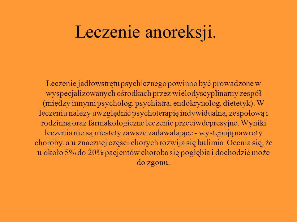 Leczenie anoreksji. Leczenie jadłowstrętu psychicznego powinno być prowadzone w wyspecjalizowanych ośrodkach przez wielodyscyplinarny zespół (między i