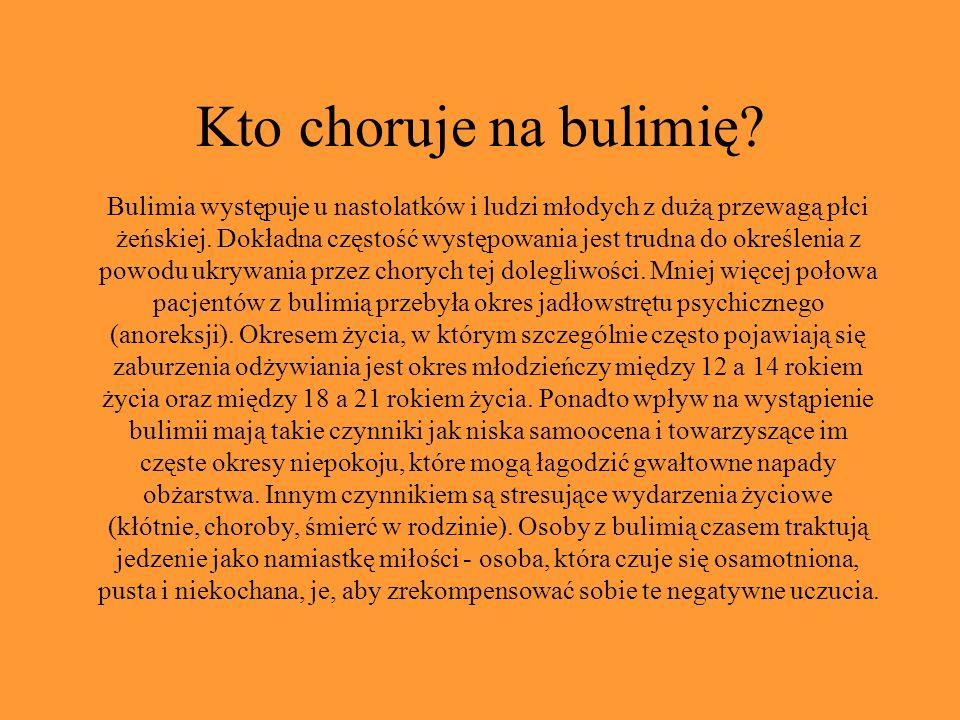 Kto choruje na bulimię? Bulimia występuje u nastolatków i ludzi młodych z dużą przewagą płci żeńskiej. Dokładna częstość występowania jest trudna do o