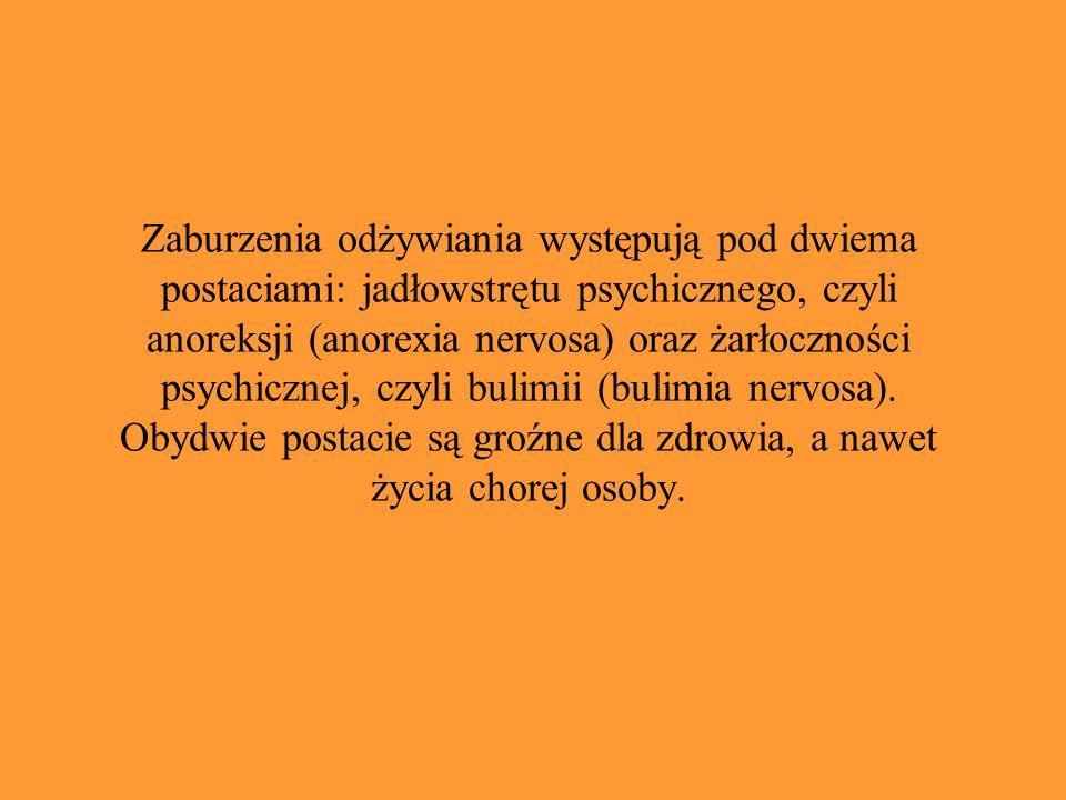 Zaburzenia odżywiania występują pod dwiema postaciami: jadłowstrętu psychicznego, czyli anoreksji (anorexia nervosa) oraz żarłoczności psychicznej, cz