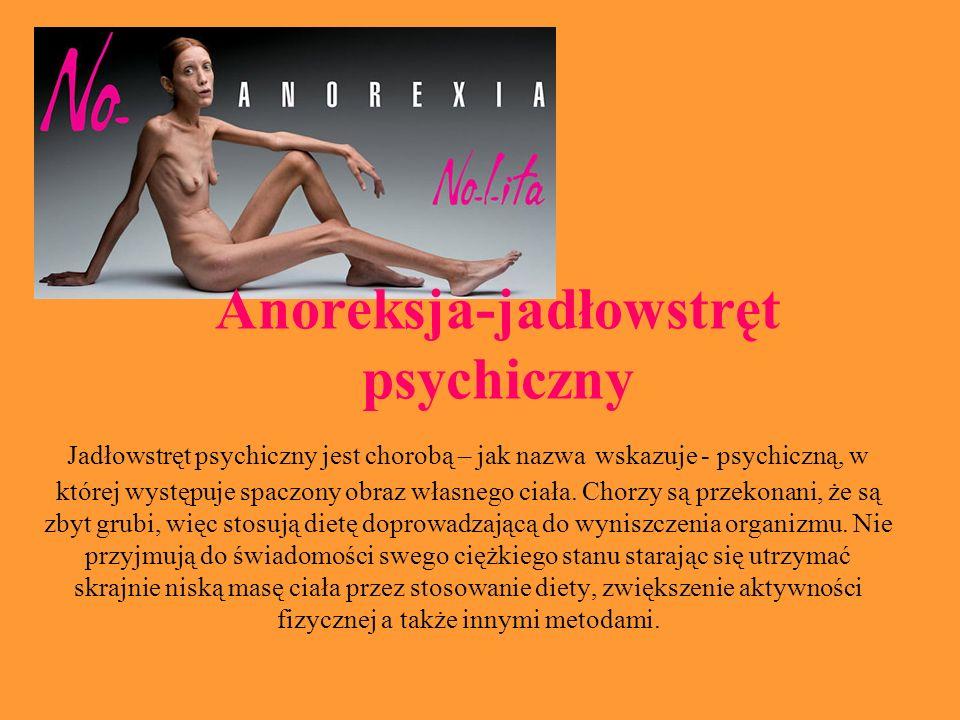 Jadłowstręt psychiczny jest chorobą – jak nazwa wskazuje - psychiczną, w której występuje spaczony obraz własnego ciała. Chorzy są przekonani, że są z