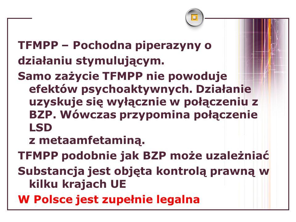 TFMPP – Pochodna piperazyny o działaniu stymulującym. Samo zażycie TFMPP nie powoduje efektów psychoaktywnych. Działanie uzyskuje się wyłącznie w połą