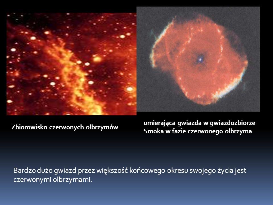 umierająca gwiazda w gwiazdozbiorze Smoka w fazie czerwonego olbrzyma Bardzo dużo gwiazd przez większość końcowego okresu swojego życia jest czerwonymi olbrzymami.