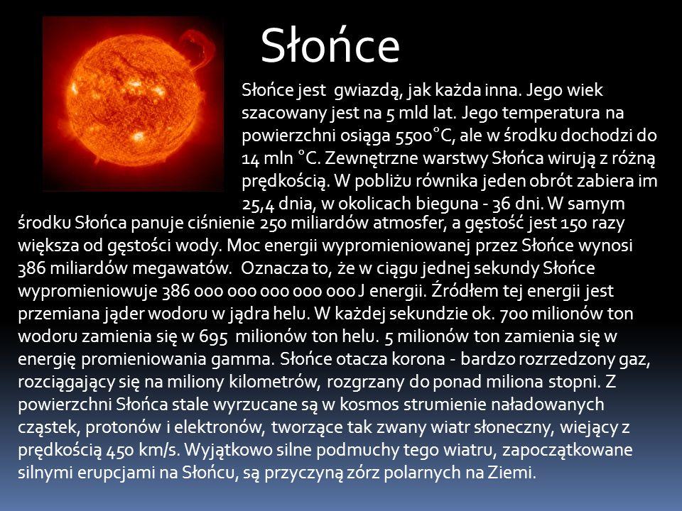 Słońce Słońce jest gwiazdą, jak każda inna.Jego wiek szacowany jest na 5 mld lat.