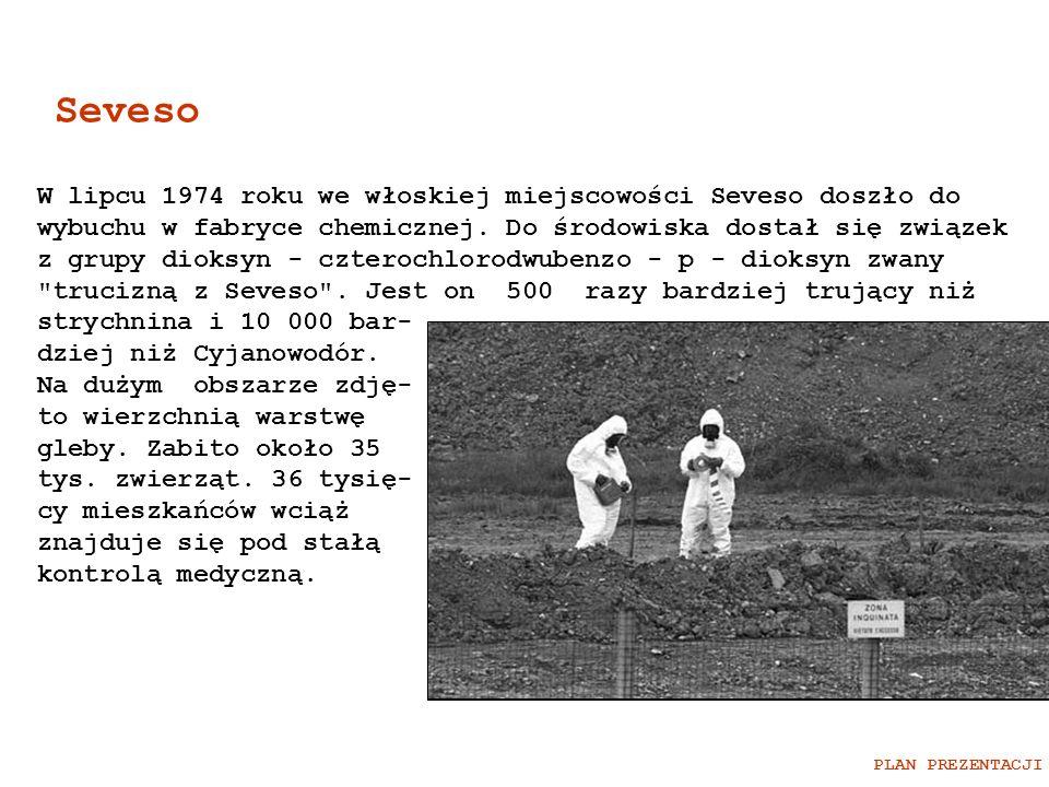 Seveso W lipcu 1974 roku we włoskiej miejscowości Seveso doszło do wybuchu w fabryce chemicznej. Do środowiska dostał się związek z grupy dioksyn - cz