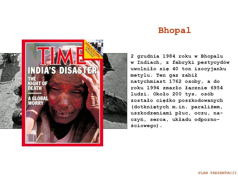 Bhopal 2 grudnia 1984 roku w Bhopalu w Indiach, z fabryki pestycydów uwolniło się 40 ton izocyjanku metylu. Ten gaz zabił natychmiast 1762 osoby, a do