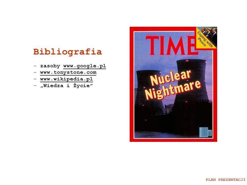 Bibliografia PLAN PREZENTACJI - zasoby www.google.plwww.google.pl - www.tonystone.comwww.tonystone.com - www.wikipedia.plwww.wikipedia.pl - Wiedza i Ż