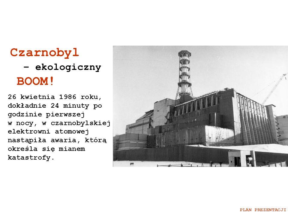 Czarnobyl – ekologiczny BOOM! 26 kwietnia 1986 roku, dokładnie 24 minuty po godzinie pierwszej w nocy, w czarnobylskiej elektrowni atomowej nastąpiła
