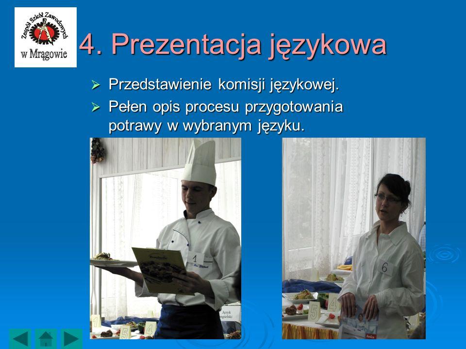 4. Prezentacja językowa Przedstawienie komisji językowej. Przedstawienie komisji językowej. Pełen opis procesu przygotowania potrawy w wybranym języku
