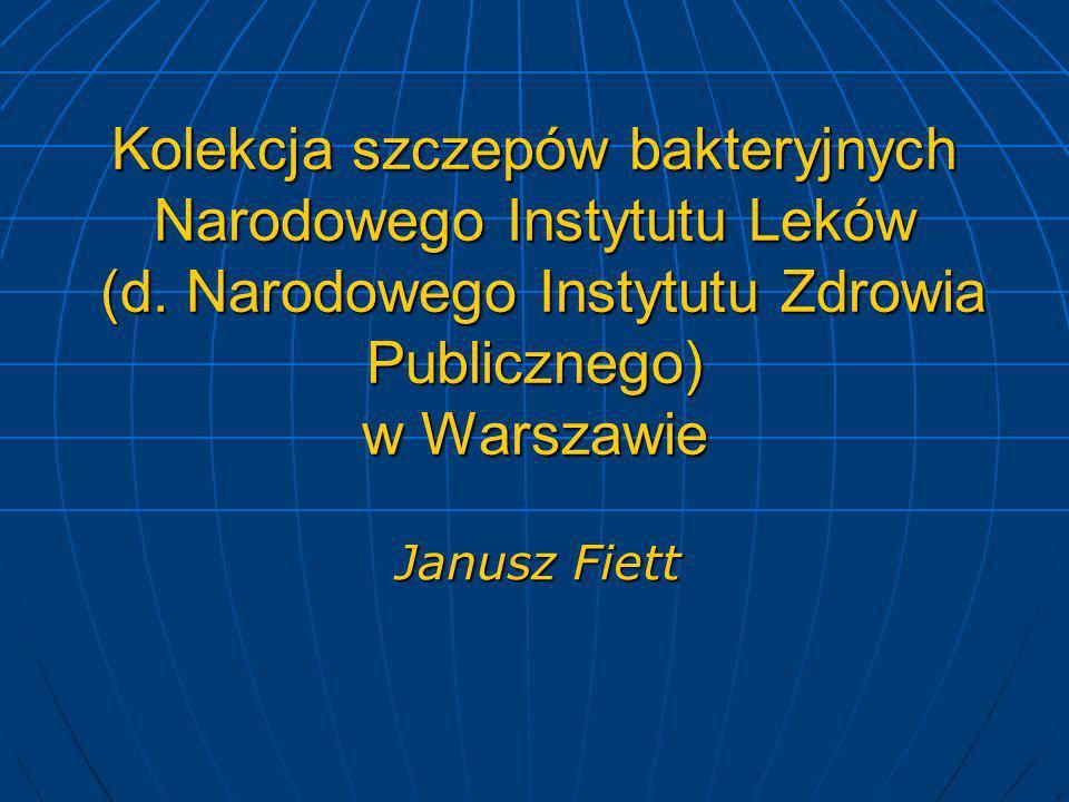 Kolekcja szczepów bakteryjnych Narodowego Instytutu Leków (d. Narodowego Instytutu Zdrowia Publicznego) w Warszawie Janusz Fiett
