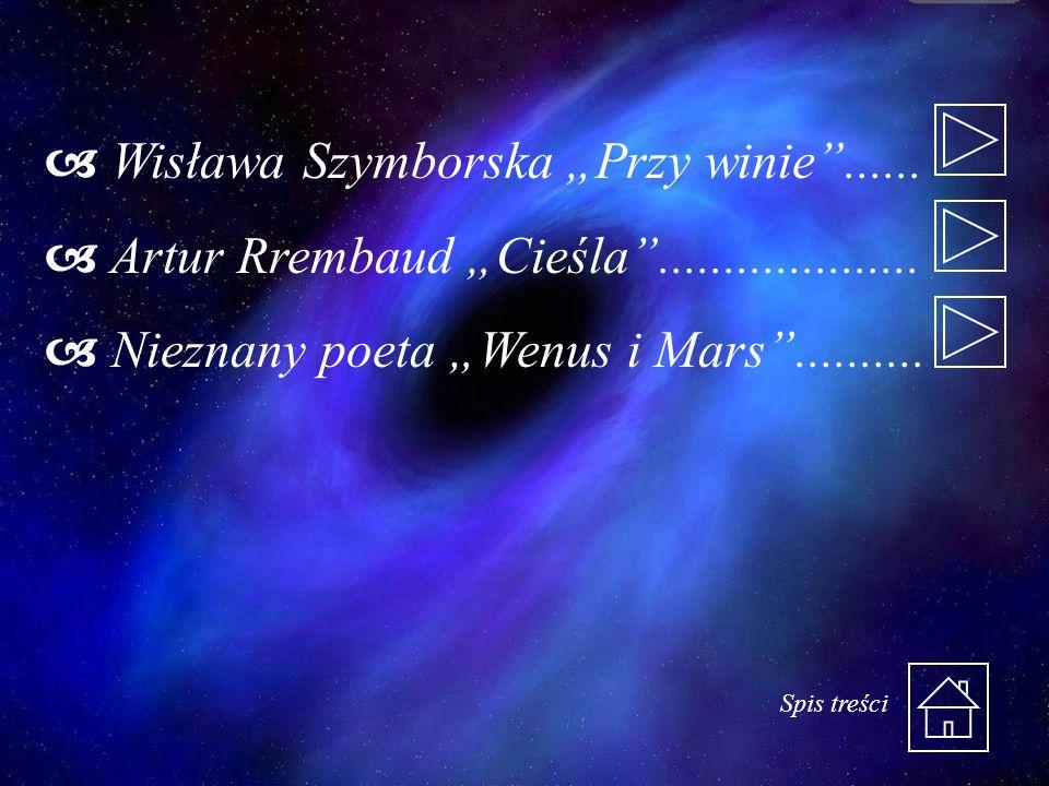 Wisława Szymborska Przy winie...... Artur Rrembaud Cieśla.................... Nieznany poeta Wenus i Mars.......... Spis treści