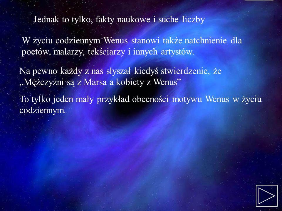 Jednak to tylko, fakty naukowe i suche liczby W życiu codziennym Wenus stanowi także natchnienie dla poetów, malarzy, tekściarzy i innych artystów. Na