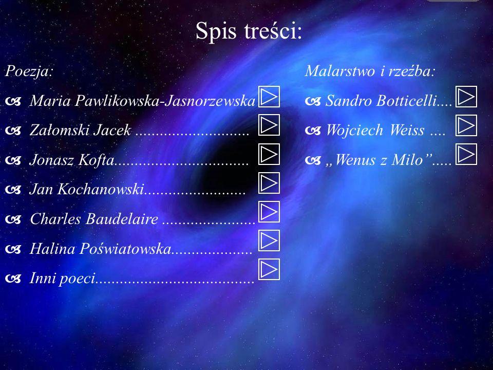 Spis treści: Poezja: Maria Pawlikowska-Jasnorzewska Załomski Jacek............................ Jonasz Kofta................................. Jan Kocha