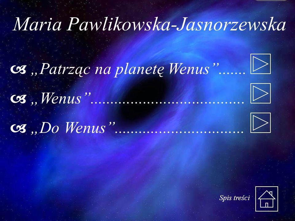 Maria Pawlikowska-Jasnorzewska Patrząc na planetę Wenus....... Wenus...................................... Do Wenus................................ Sp
