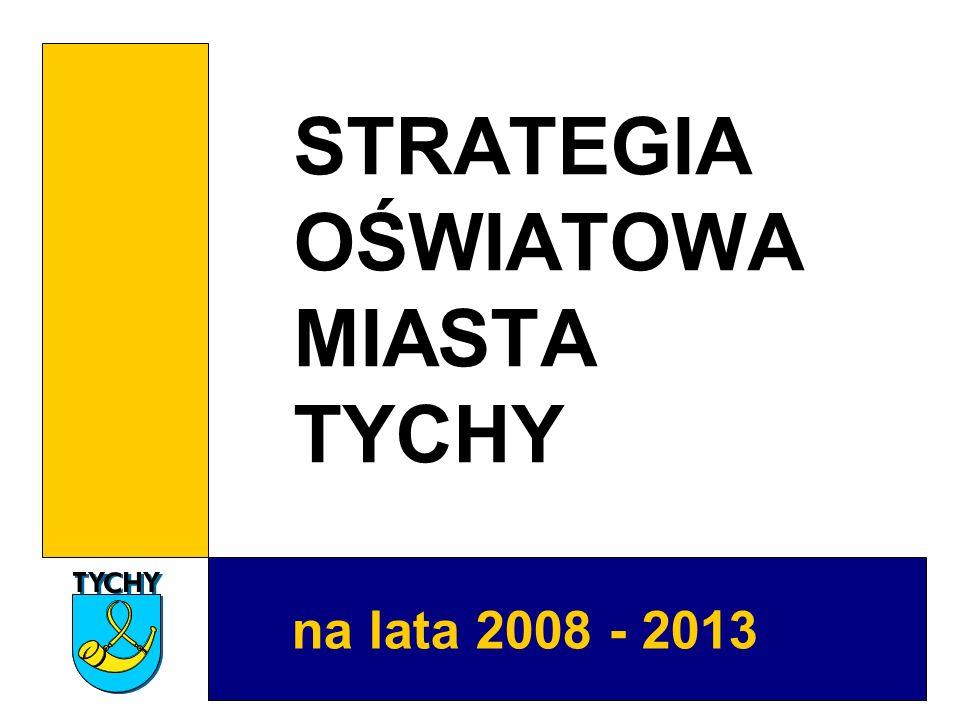 STRATEGIA OŚWIATOWA MIASTA TYCHY na lata 2008 - 2013
