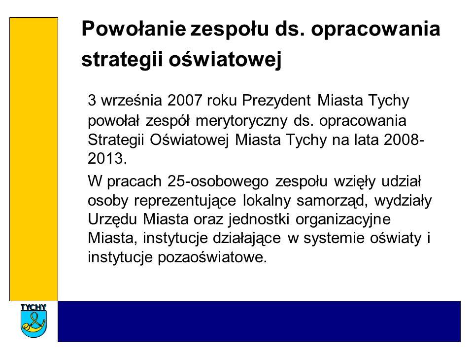 Powołanie zespołu ds. opracowania strategii oświatowej 3 września 2007 roku Prezydent Miasta Tychy powołał zespół merytoryczny ds. opracowania Strateg
