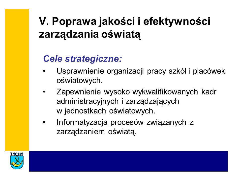 V. Poprawa jakości i efektywności zarządzania oświatą Cele strategiczne: Usprawnienie organizacji pracy szkół i placówek oświatowych. Zapewnienie wyso