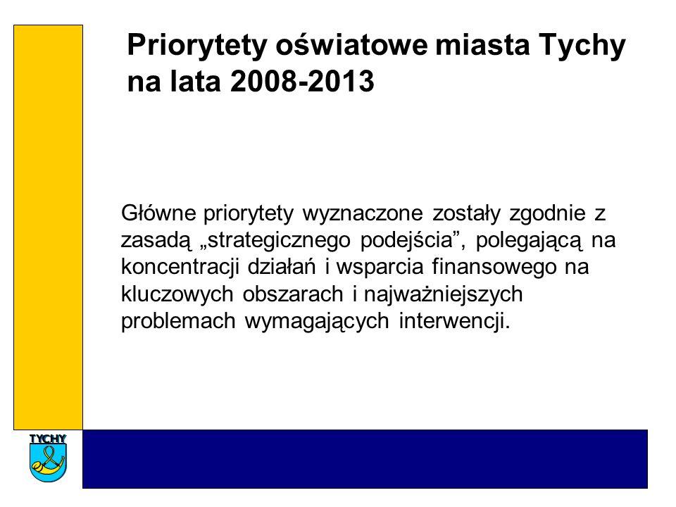 Priorytety oświatowe miasta Tychy na lata 2008-2013 Główne priorytety wyznaczone zostały zgodnie z zasadą strategicznego podejścia, polegającą na koncentracji działań i wsparcia finansowego na kluczowych obszarach i najważniejszych problemach wymagających interwencji.